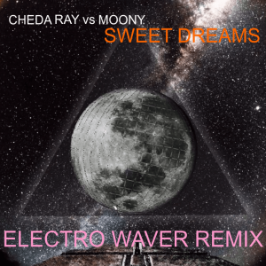 Cheda Ray feat. MOONY – Sweet Dreams (Electro Waver Mix)