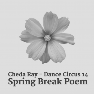 Dance Circus 14 – Spring Break Poem